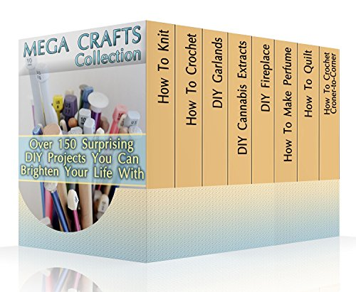 Mega Crafts Collection: Over 150 Surprising DIY Projects You Can Brighten Your Life With : (DIY Projects For Home, Knitting, Garland Ideas, DIY Ideas, Crafts From Natural Materials) by [Lovegood, Helen , Lush , Pamela , Shatz, Adrienne , Sacks, Richard , Henderson, Katya , Joy, Catherine , Leach, Julianne]