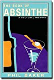 The Book of Absinthe, Phil Baker, 0802139930