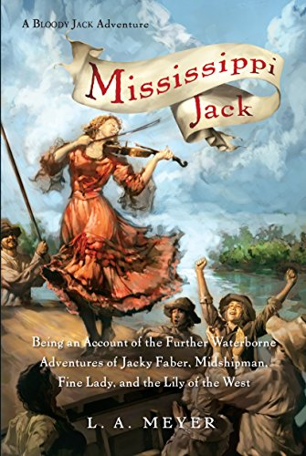 Mississippi Jack: Being an Account of the Further Waterborne Adventures of Jacky Faber, Midshipman, Fine Lady, and Lily of the West (Bloody Jack Adventures) (The Third Bank Of The River Theme)