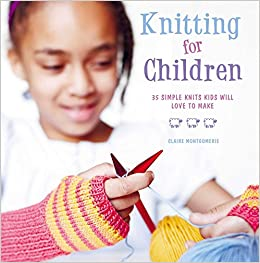 Knitting for Children: 35 simple knits kids will love to make