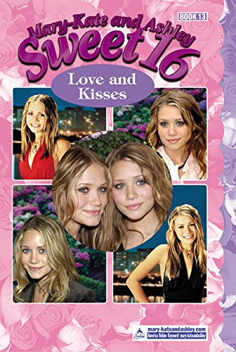 Mary-Kate & Ashley Sweet 16 #13: Love and Kisses (MARY-KATE AND ASHLEY SWEET 16) ebook