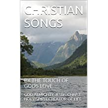 CHRISTIAN SONGS: BY THE TOUCH OF GODS LOVE (1 Book 16)
