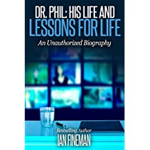 Dr. Phil: His Life and Lessons for Life
