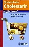 Richtig einkaufen Cholesterin: Für Sie bewertet: Über 800 Fertigprodukte und Lebensmittel