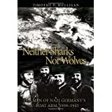 Neither Sharks Nor Wolves: The Men of Nazi Germany's U-Boat Arm 1939-1945