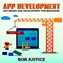 App Development: App Design and Development for Beginners Audiobook by Rob Justice Narrated by Jiles O'Neal