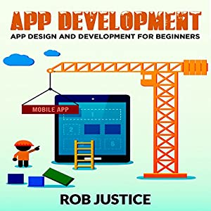 App Development: App Design and Development for Beginners Audiobook