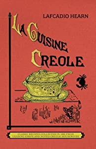 La Cuisine Creole (trade): A Collection of Culinary Recipes From Leading Chefs and Noted Creole Housewives, Who Have Made New Orleans Famous for Its Cuisine