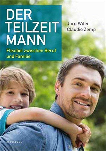 Der Teilzeitmann: Flexibel zwischen Beruf und Familie