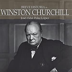 Breve historia de Winston Churchill [A Brief History of Winston Churchill] Audiobook by José-Vidal Pelaz López Narrated by Juanmi Diez