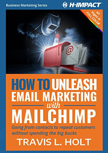 How to Unleash Email Marketing with MailChimp: Going from contacts to repeat customers without spending the big bucks (Business Marketing Book 1) (English Edition)