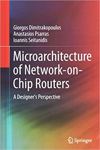 [(Microarchitecture of Network-on-Chip Routers : A Designer's Perspective)] [By (author) Giorgos Dimitrakopoulos ] published on (August, 2014)
