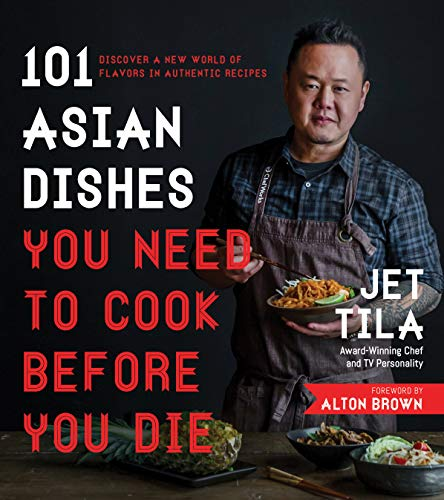 101 Asian Dishes You Need to Cook Before You Die: Discover a New World of Flavors in Authentic Recipes (Best Thai Street Food)