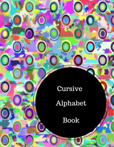 Cursive Alphabet Book: The Cursive Letters.  Large 8.5 in by 11 in Notebook Journal . A B C in Uppercase &  Lower Case. Dotted, With Arrows And Plain ebook