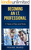 Becoming An I.T. Professional: 11 Years of Tips and Tricks