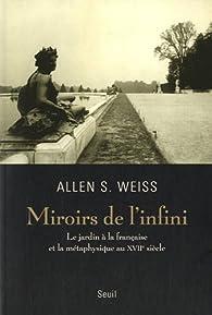 Miroirs de l'infini : Le jardin à la française et la métaphysique au XVIIe siècle par Allen S. Weiss