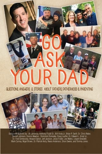 Go Ask Your Dad: Questions, Answers, and Stories about Fathers, Fatherhood, and Being a Parent (Volume 1) PDF