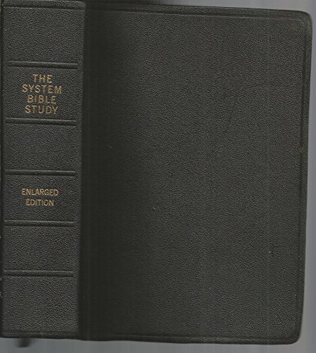THE SYSTEM BIBLE STUDY Being an effort to give The Most Complete, the Most Concise and the Most Useful Book of Classified Bible Helps (The Gems / The Masterpieces--The Crown-Jewels / The Heart of the Bible) AKJV Enlarged Edition John Rudin Co. 1968