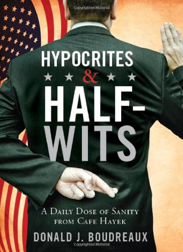 Download Hypocrites & Half-Wits: A Daily Dose of Sanity from Cafe Hayek pdf