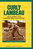 Curly Lambeau: Building the Green Bay Packers (Badger Biographies Series) by Stuart Stotts front cover