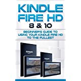 Kindle Fire HD 8 & 10: Beginner's Guide to Using Your Kindle Fire HD to the Fullest. (Tips and Tricks, Kindle Fire HD 8 & 10, New Generation)