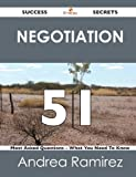 Negotiation 51 Success Secrets - 51 Most Asked Questions on Negotiation - What You Need to Know, Andrea Ramirez, 1488516995