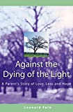 img - for Against the Dying of the Light: A Parent's Story of Love, Loss and Hope book / textbook / text book
