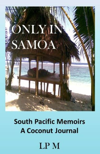 Only In Samoa: A Coconut Journal. Memoirs from the South Pacific