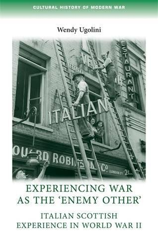 Experiencing war as the 'enemy other': Italian Scottish experience in World War II (Cultural History of Modern War MUP)
