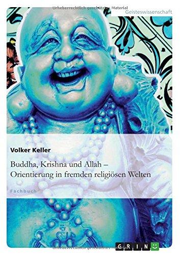 Buddha, Krishna und Allah: Orientierung in fremden religiösen Welten