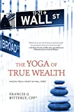 The Yoga of True Wealth: Wisdom From a Heart on Wall Street