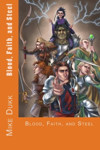 Blood, Faith, and Steel: The Journals of Brady Theirot (Volume 1) pdf epub