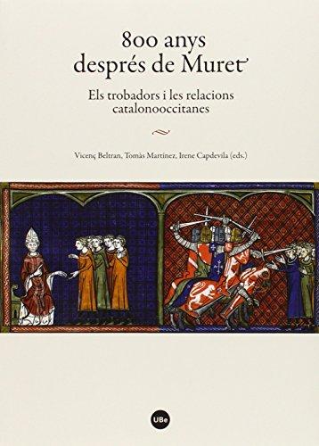 800 anys despres de Muret. Els torbadors i les relacions catalonooccitanes (BIBLIOTECA UNIVERSITÀRIA) por Aa.Vv.