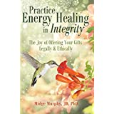 Practice Energy Healing in Integrity: The Joy of Offering Your Gifts Legally & Ethically