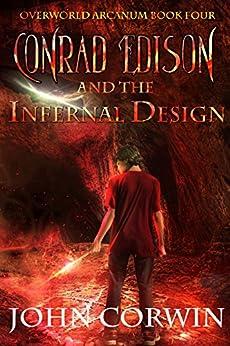 Conrad Edison and the Infernal Design (Overworld Arcanum Book 4) by [Corwin, John]