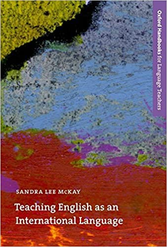 Teaching English as an International Language: Rethinking Goals and Approaches (Oxford Handbooks for Language Teachers Series) by Sandra Lee McKay (2002-04-04)