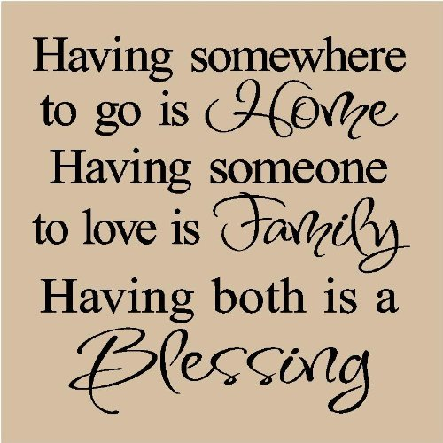 T03- Having somewhere to go is Home, Having someone to love is Family, Having both is a Blessing 12x12 vinyl wall art decals sayings words lettering quotes home décor