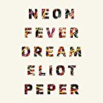 Neon Fever Dream | Eliot Peper