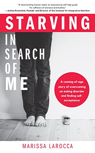 Starving In Search of Me: A Coming-of-Age Story of Overcoming An Eating Disorder and Finding Self-Acceptance