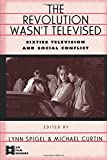 The Revolution Wasn't Televised: Sixties Television and Social Conflict (AFI Film Readers)