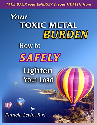 (Your Toxic Metal Burden: How to SAFELY Lighten Your Load (Nourishing You Book 101))
