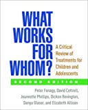 img - for What Works for Whom?, Second Edition: A Critical Review of Treatments for Children and Adolescents book / textbook / text book