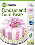 Fondant and Gum Paste (The Wilton Method of Cake Decorating)