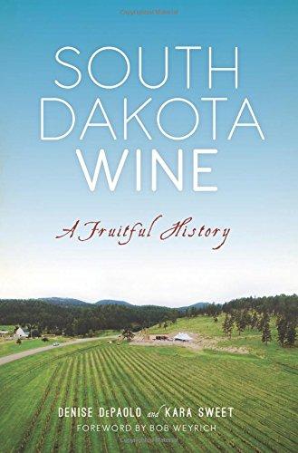 South Dakota Wine: A Fruitful History (American Palate)