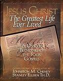 Jesus Christ: The Greatest Life - A Unique Blending of the Four Gospels