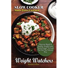 "Weight Watchers: Slow Cooker Smart Points Cookbook, Discover Rapid & Healthy Weight Loss, ""Set & Forget""  To Lose Fat Fast The Natural Way"