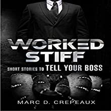 Worked Stiff: Short Stories to Tell Your Boss Audiobook by Marc D. Crepeaux Narrated by Pamela Hershey