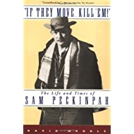 If They Move . . . Kill 'Em!: The Life and TImes of Sam Peckinpah