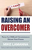 Raising an Overcomer: Never Let Difficult Circumstances Dictate Your Future