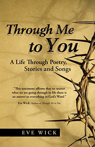 Through Me to You: A Life Through Poetry, Stories and Songs by [Wick, Eve]